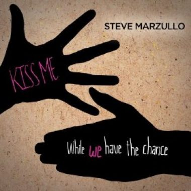 Steve Marzullo – Kiss Me While We Have The Chance