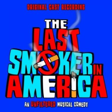 The Last Smoker In America – Original Cast Recording