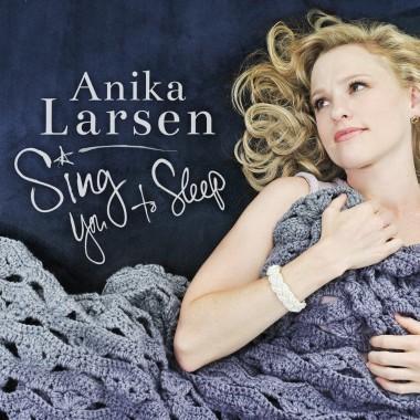 Anika Larsen – Sing You To Sleep